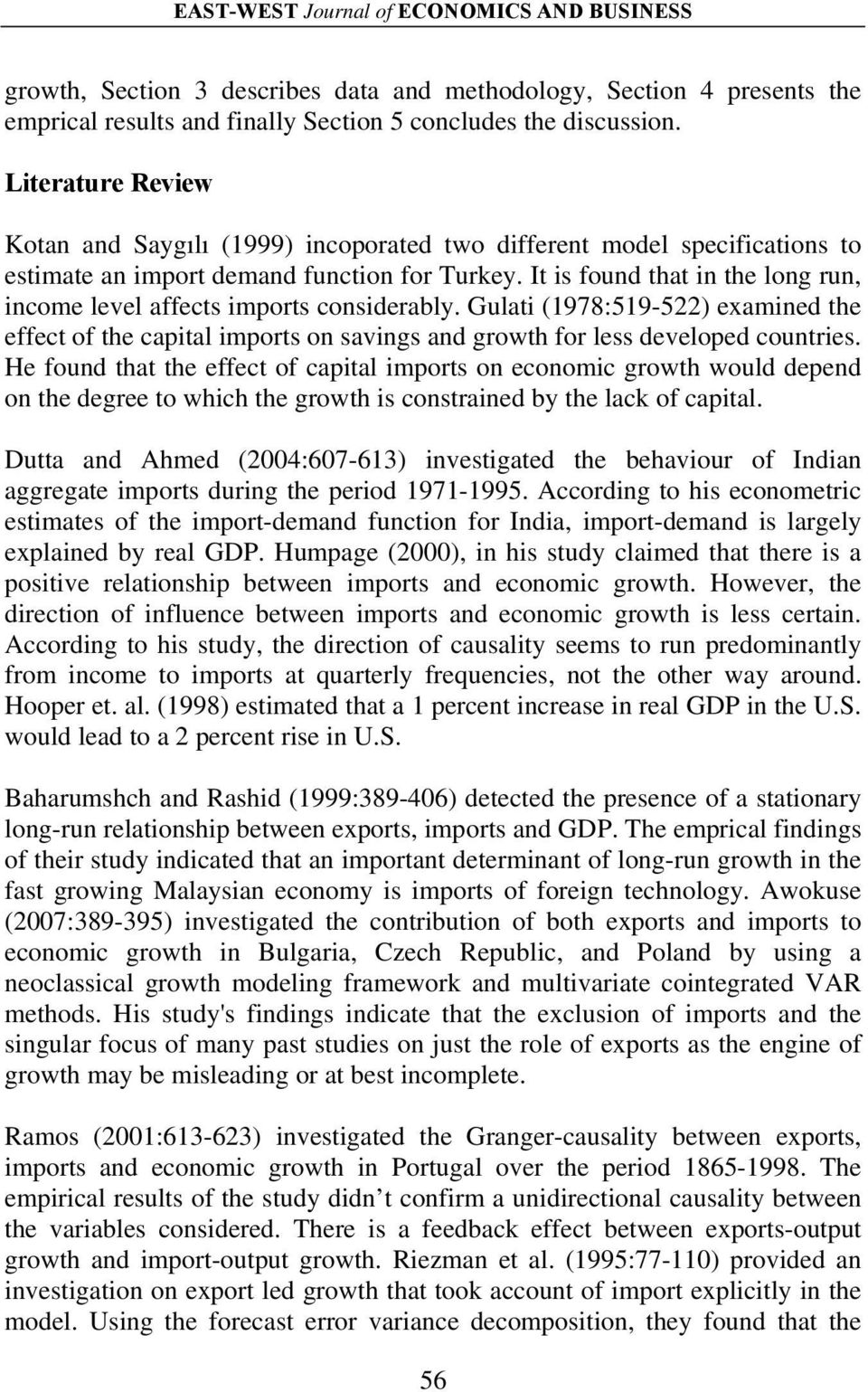 It is found that in the long run, income level affects imports considerably. Gulati (1978:519-522) examined the effect of the capital imports on savings and growth for less developed countries.