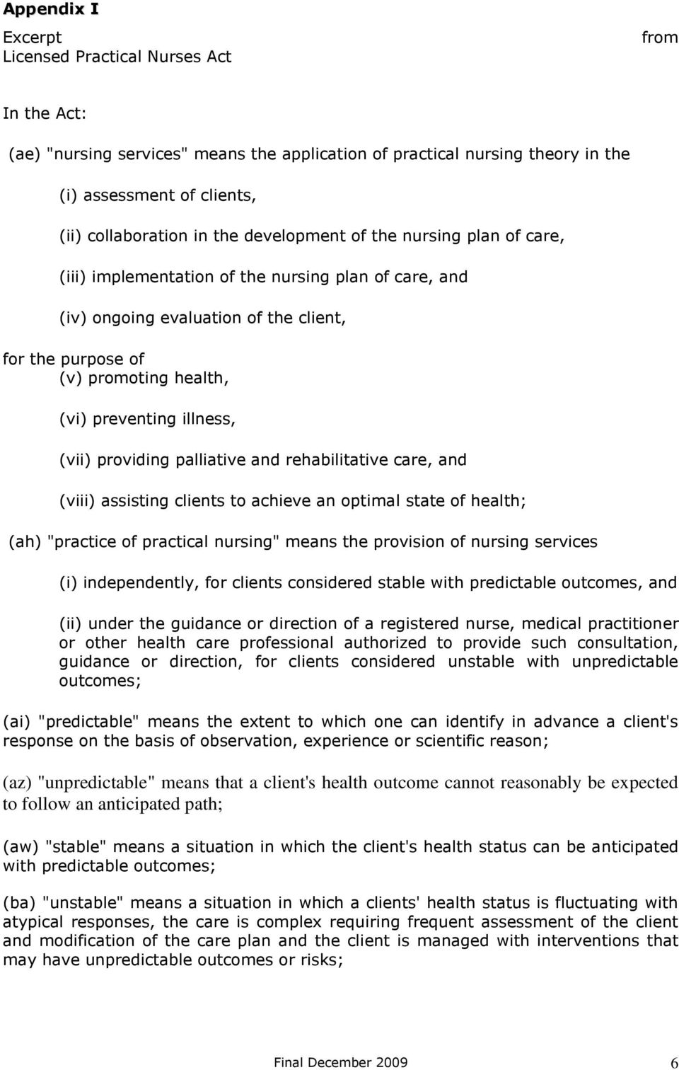 "(vii) providing palliative and rehabilitative care, and (viii) assisting clients to achieve an optimal state of health; (ah) ""practice of practical nursing"" means the provision of nursing services"