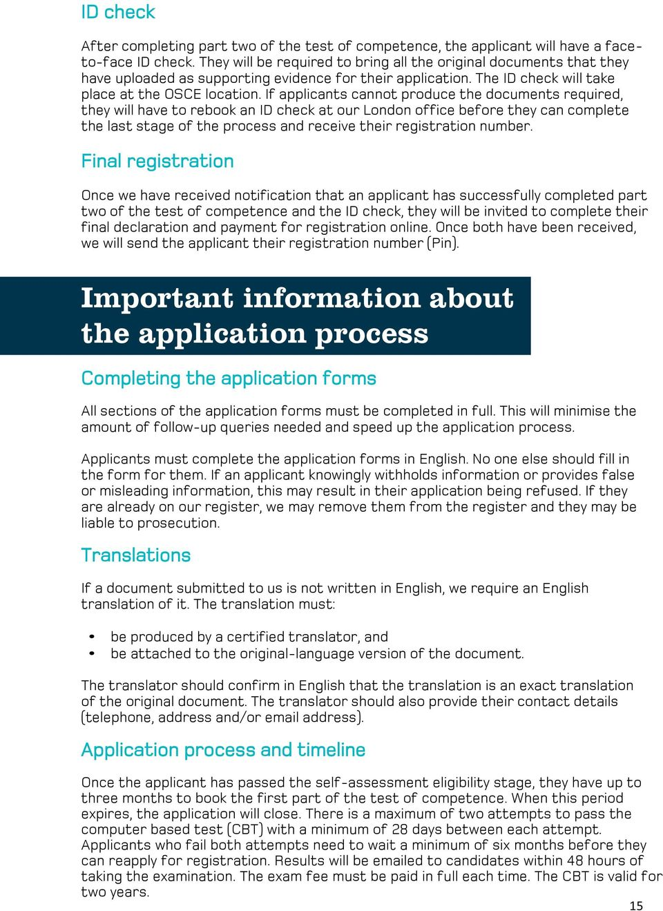 If applicants cannot produce the documents required, they will have to rebook an ID check at our London office before they can complete the last stage of the process and receive their registration