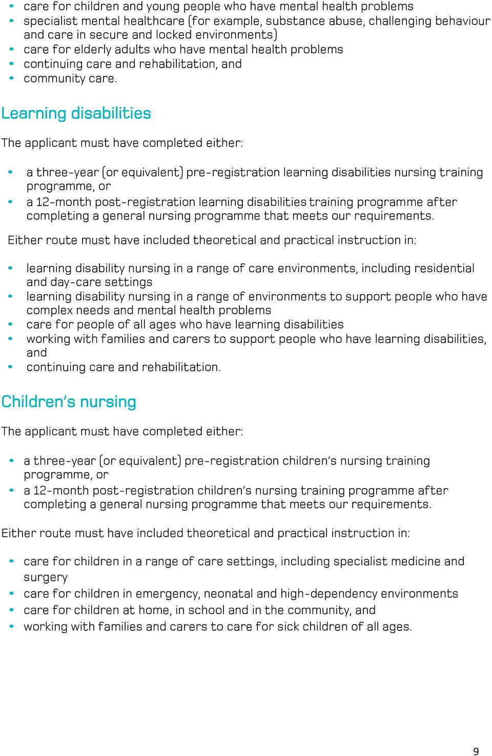Learning disabilities The applicant must have completed either: a three-year (or equivalent) pre-registration learning disabilities nursing training programme, or a 12-month post-registration