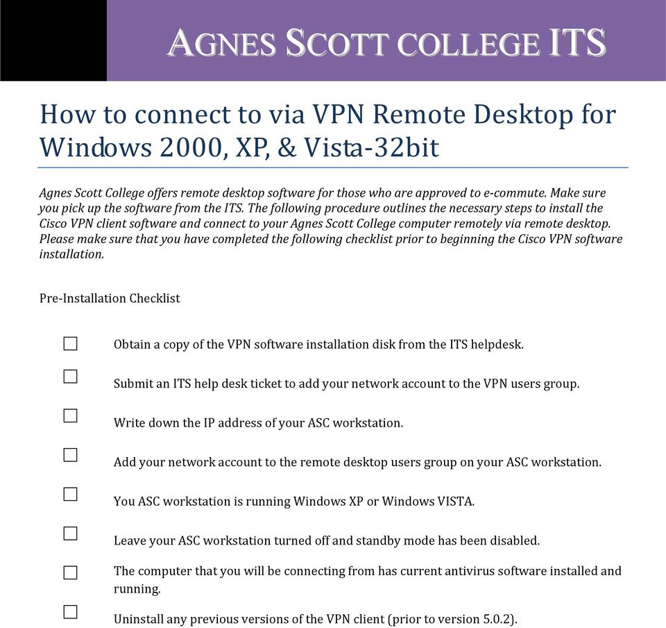 The following procedure outlines the necessary steps to install the Cisco VPN client software and connect to your Agnes Scott College computer remotely via remote desktop.
