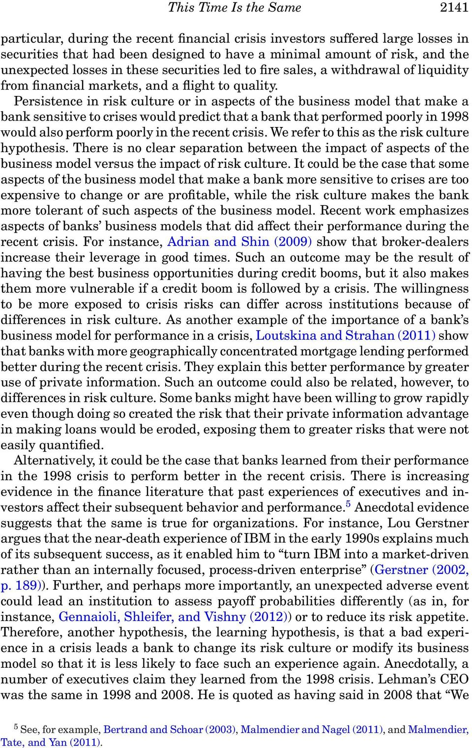 Persistence in risk culture or in aspects of the business model that make a bank sensitive to crises would predict that a bank that performed poorly in 1998 would also perform poorly in the recent