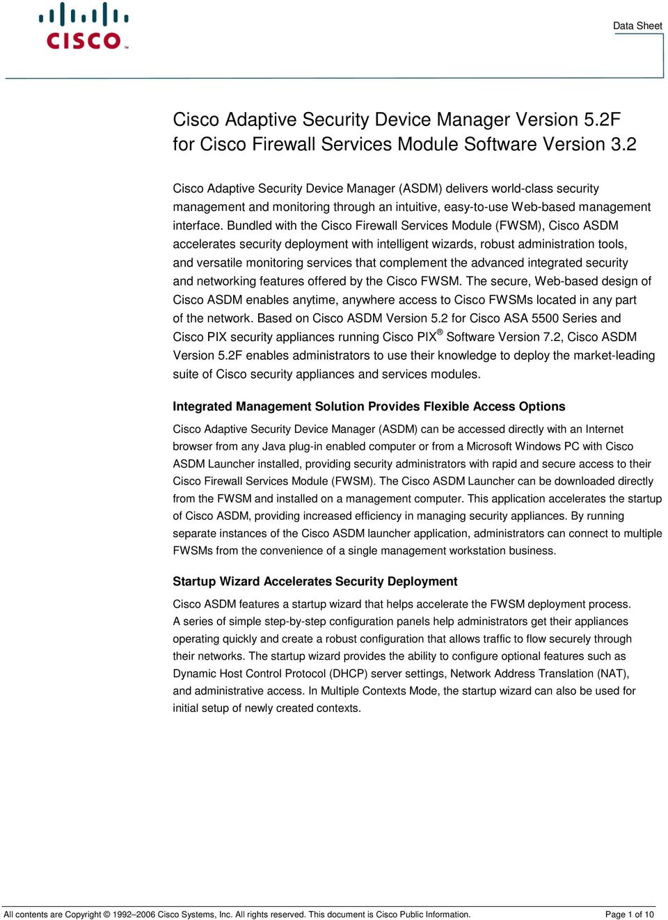 Bundled with the Cisco Firewall Services Module (FWSM), Cisco ASDM accelerates security deployment with intelligent wizards, robust administration tools, and versatile monitoring services that