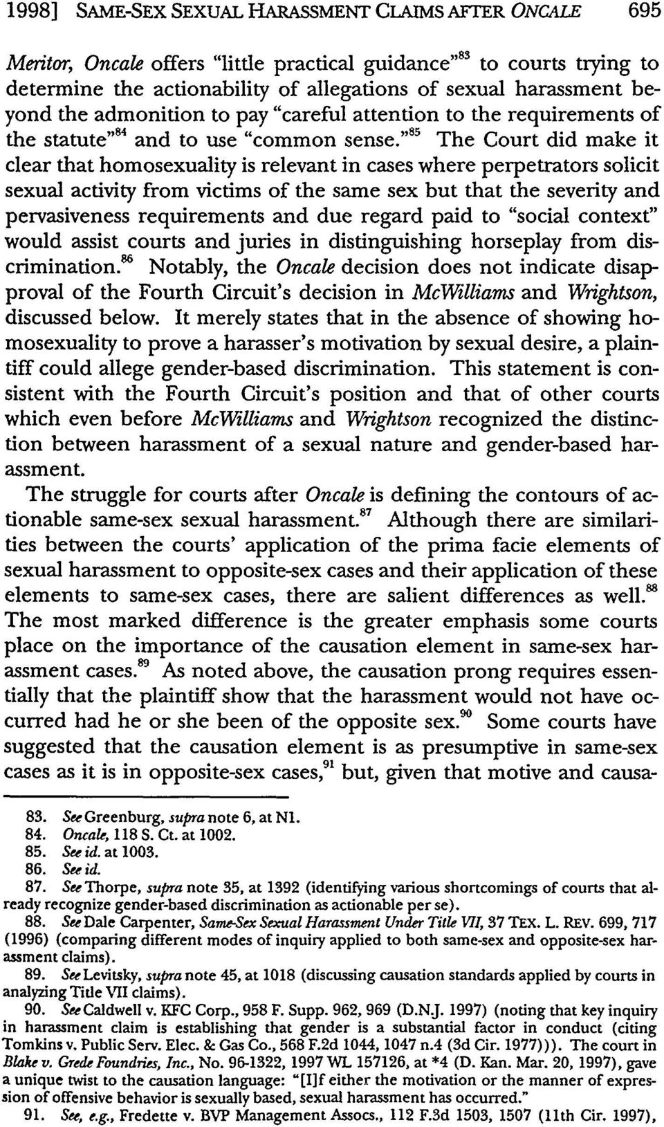 """ 85 The Court did make it clear that homosexuality is relevant in cases where perpetrators solicit sexual activity from victims of the same sex but that the severity and pervasiveness requirements"