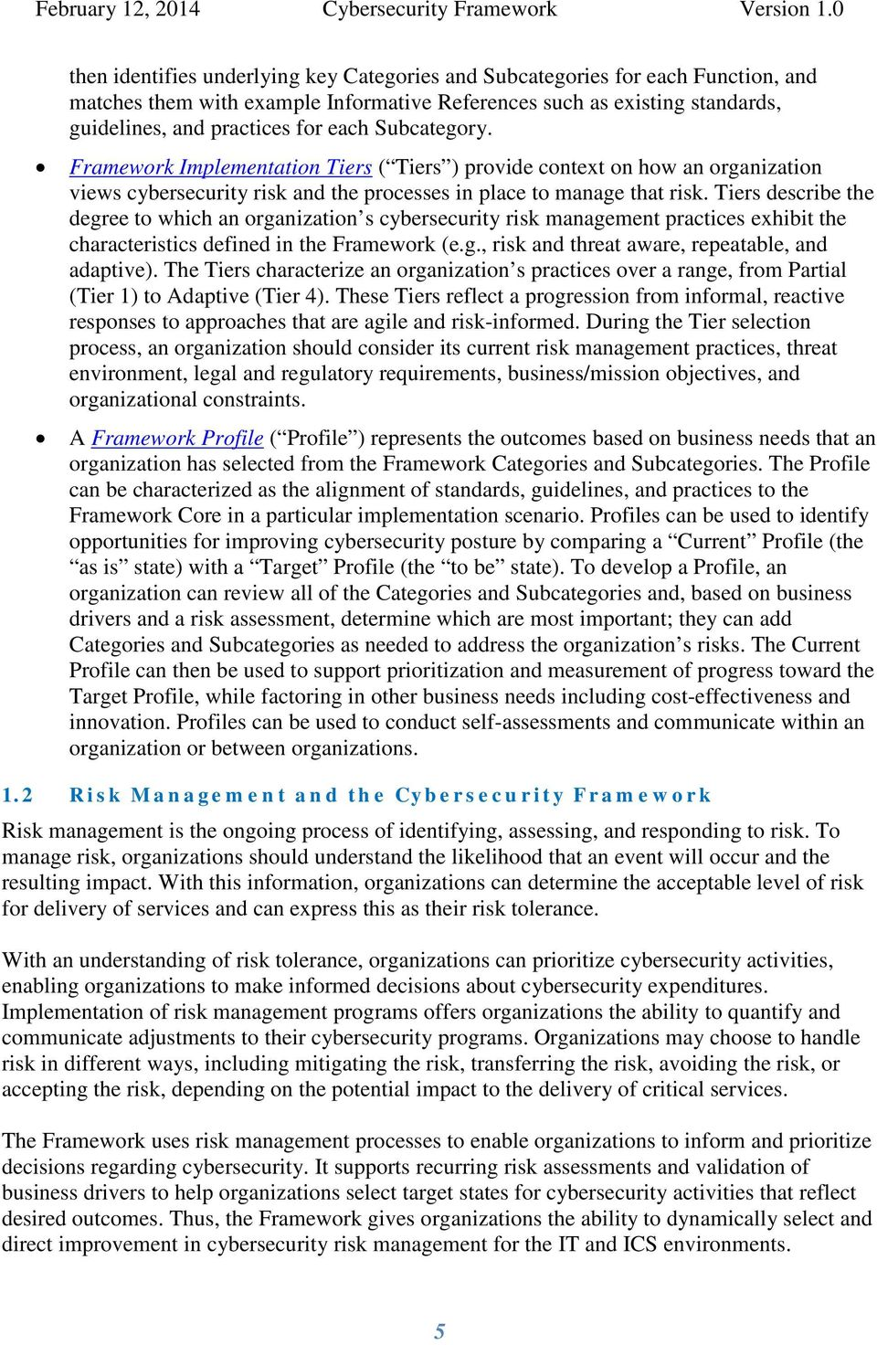 Tiers describe the degree to which an organization s cybersecurity risk management practices exhibit the characteristics defined in the Framework (e.g., risk and threat aware, repeatable, and adaptive).