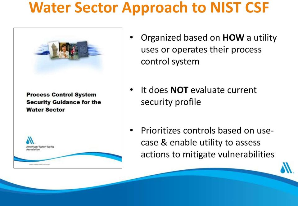 NOT evaluate current security profile Prioritizes controls based