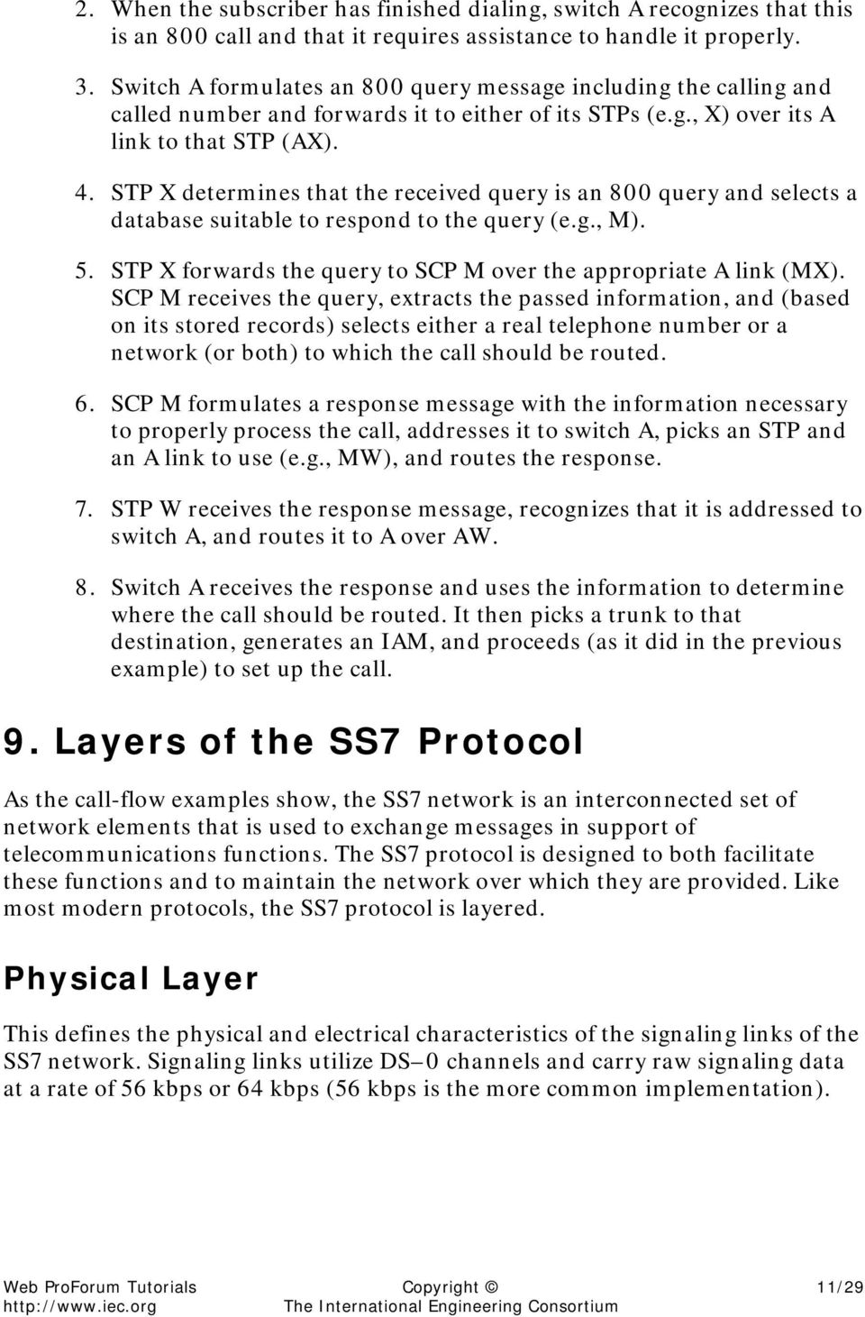 STP X determines that the received query is an 800 query and selects a database suitable to respond to the query (e.g., M). 5. STP X forwards the query to SCP M over the appropriate A link (MX).