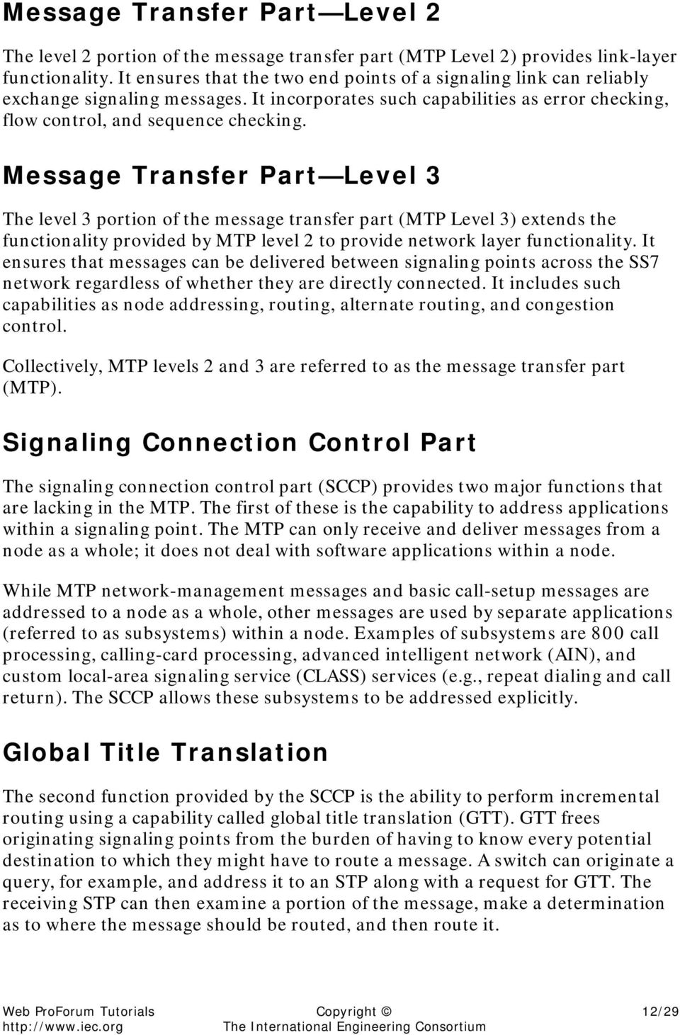 Message Transfer Part Level 3 The level 3 portion of the message transfer part (MTP Level 3) extends the functionality provided by MTP level 2 to provide network layer functionality.
