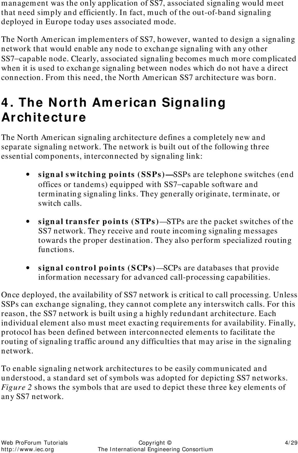 Clearly, associated signaling becomes much more complicated when it is used to exchange signaling between nodes which do not have a direct connection.