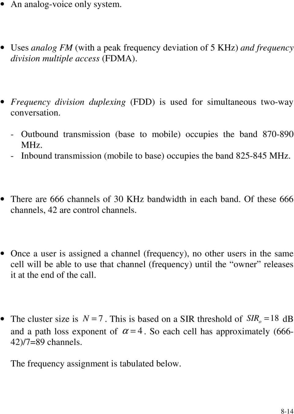 - Inbound transmission (mobile to base) occupies the band 825-845 MHz. There are 666 channels of 30 KHz bandwidth in each band. Of these 666 channels, 42 are control channels.