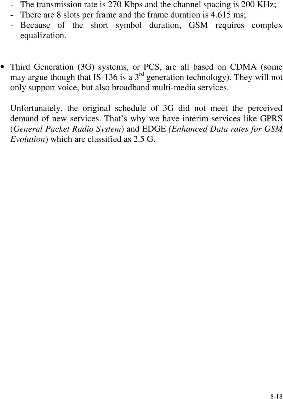 Third Generation (3G) systems, or PCS, are all based on CDMA (some may argue though that IS-136 is a 3 rd generation technology).
