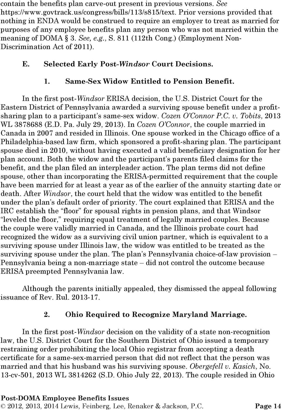 of DOMA 3. See, e.g., S. 811 (112th Cong.) (Employment Non- Discrimination Act of 2011). E. Selected Early Post-Windsor Court Decisions. 1. Same-Sex Widow Entitled to Pension Benefit.