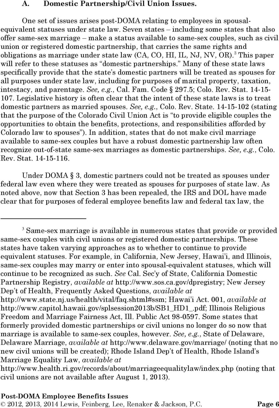 and obligations as marriage under state law (CA, CO, HI, IL, NJ, NV, OR). 3 This paper will refer to these statuses as domestic partnerships.