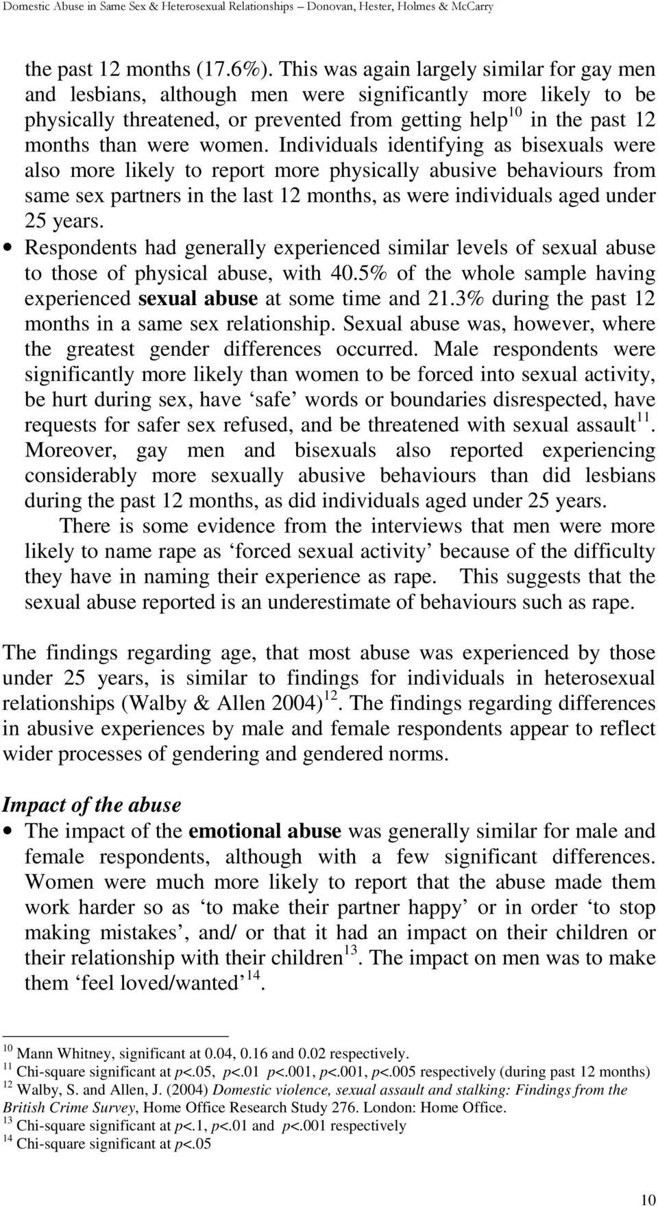 women. Individuals identifying as bisexuals were also more likely to report more physically abusive behaviours from same sex partners in the last 12 months, as were individuals aged under 25 years.