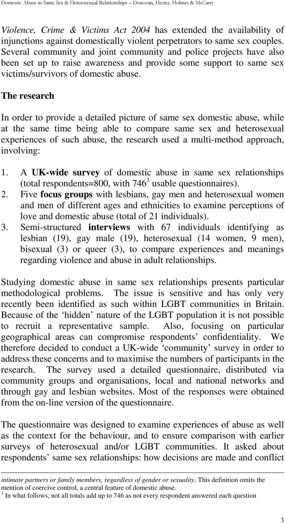 The research In order to provide a detailed picture of same sex domestic abuse, while at the same time being able to compare same sex and heterosexual experiences of such abuse, the research used a