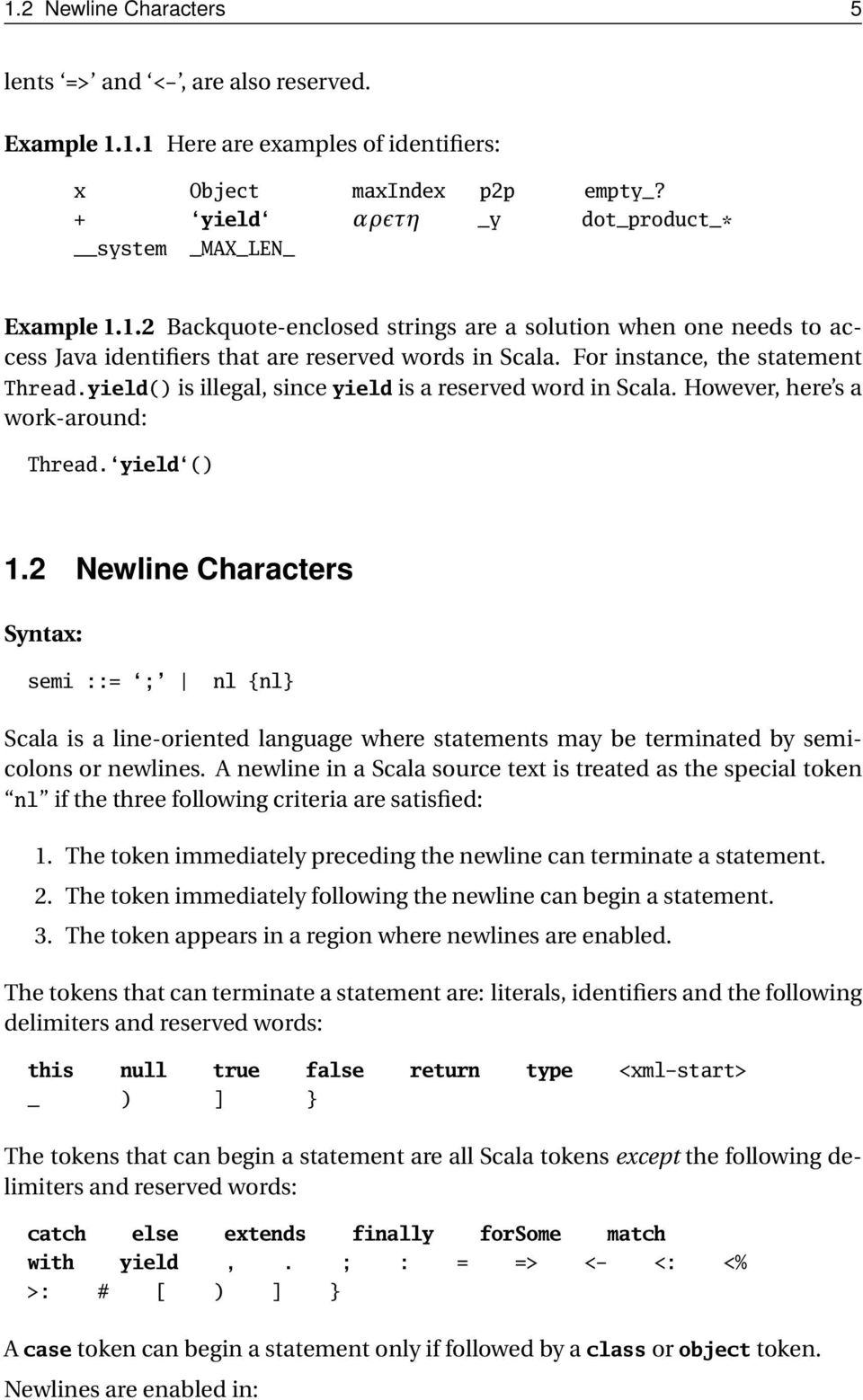 2 Newline Characters semi ::= ; nl {nl Scala is a line-oriented language where statements may be terminated by semicolons or newlines.
