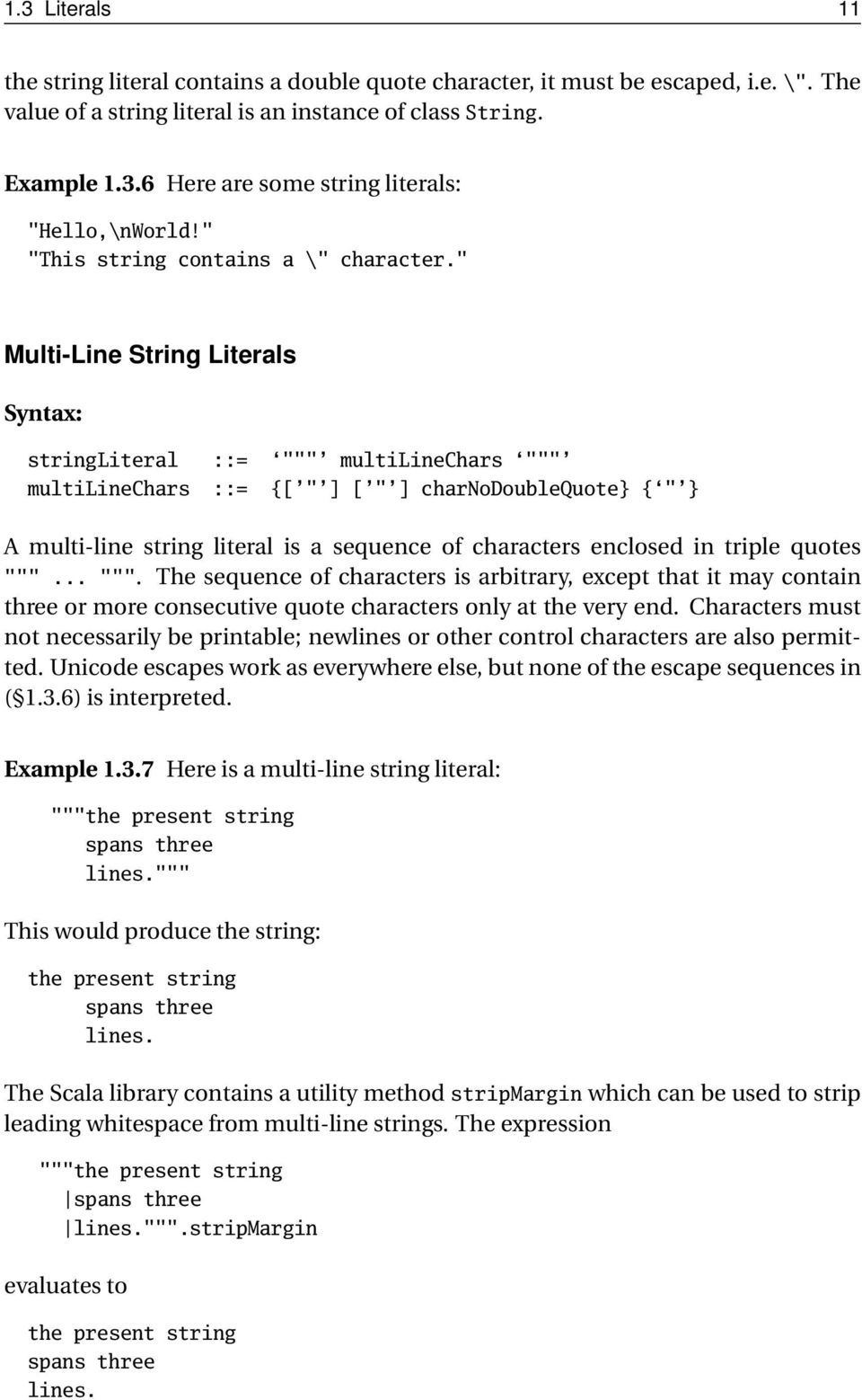""" Multi-Line String Literals stringliteral ::= """""" multilinechars """""" multilinechars ::= {[ "" ] [ "" ] charnodoublequote { "" A multi-line string literal is a sequence of characters enclosed in triple"