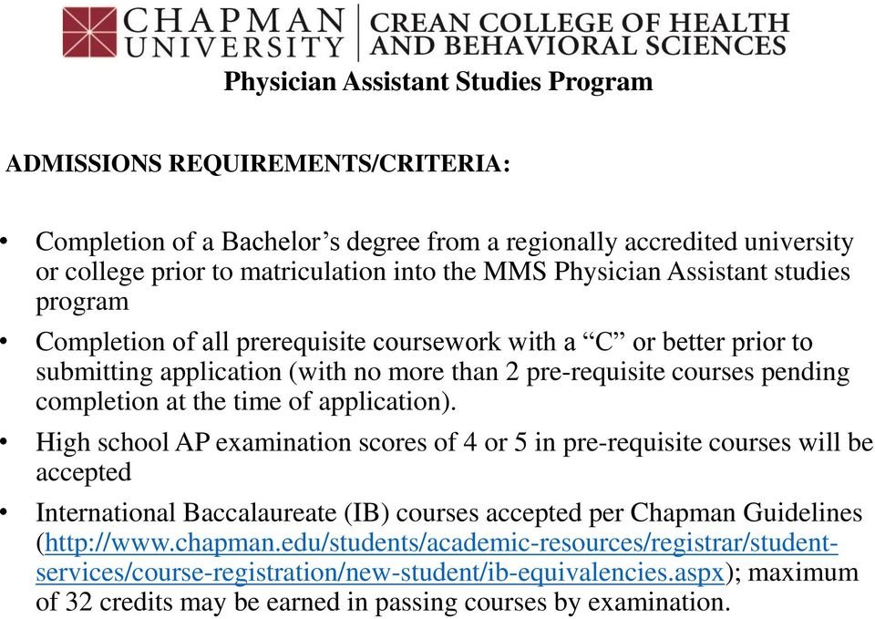 application). High school AP examination scores of 4 or 5 in pre-requisite courses will be accepted International Baccalaureate (IB) courses accepted per Chapman Guidelines (http://www.