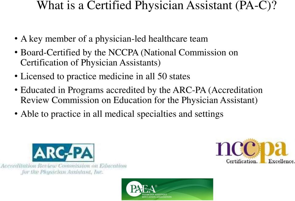 Certification of Physician Assistants) Licensed to practice medicine in all 50 states Educated in