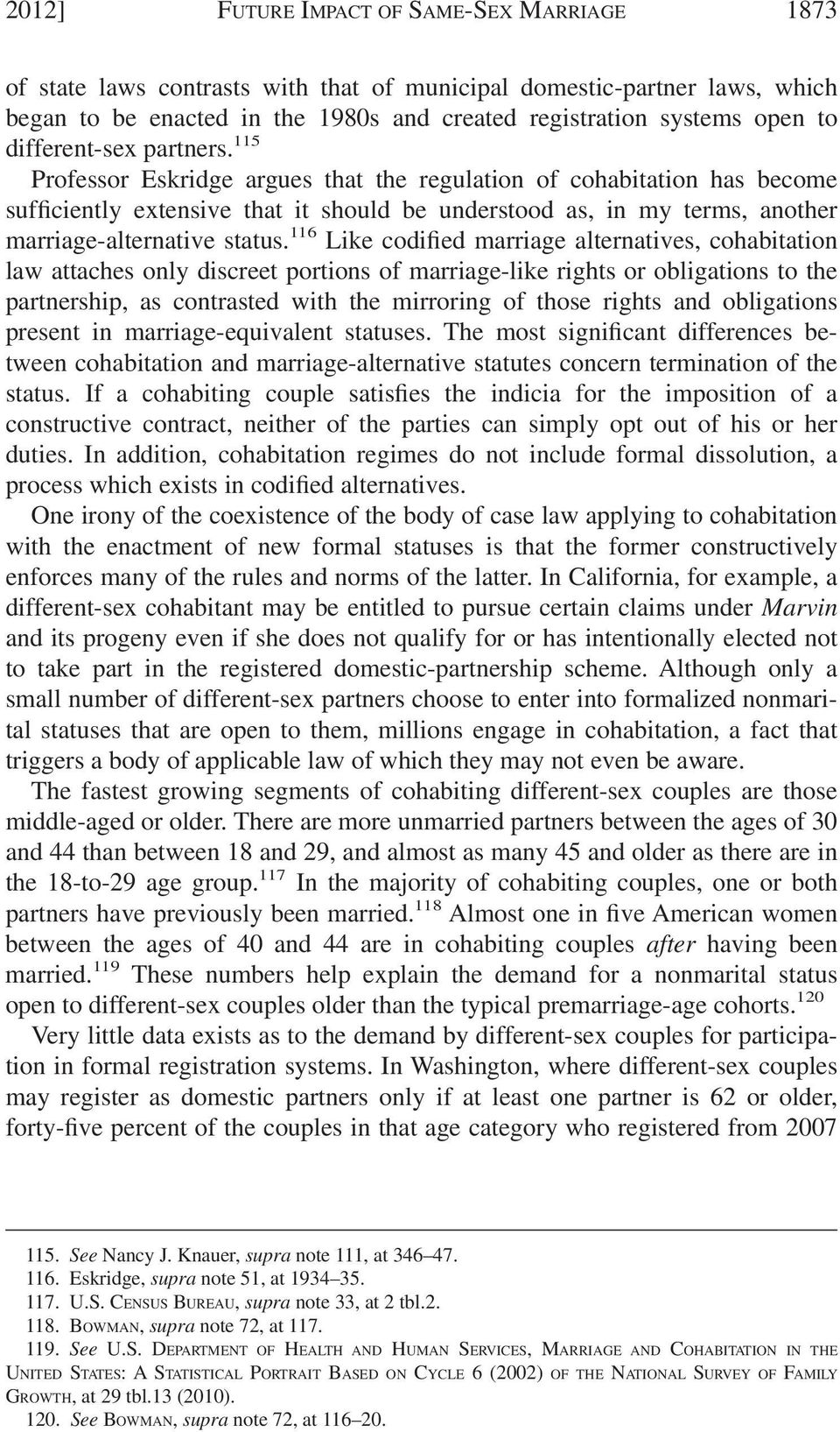 115 Professor Eskridge argues that the regulation of cohabitation has become sufficiently extensive that it should be understood as, in my terms, another marriage-alternative status.