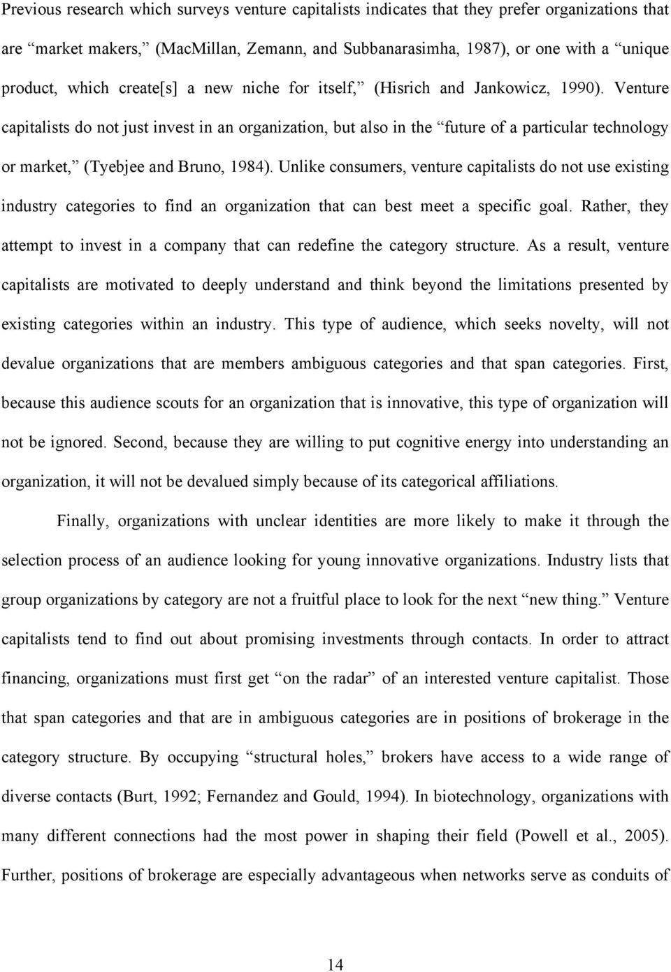 Venture capitalists do not just invest in an organization, but also in the future of a particular technology or market, (Tyebjee and Bruno, 1984).