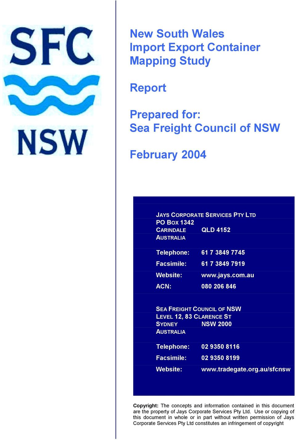 au ACN: 080 206 846 SEA FREIGHT COUNCIL OF NSW LEVEL 12, 83 CLARENCE ST SYDNEY NSW 2000 AUSTRALIA Telephone: 02 9350 8116 Facsimile: 02 9350 8199 Website: www.tradegate.org.
