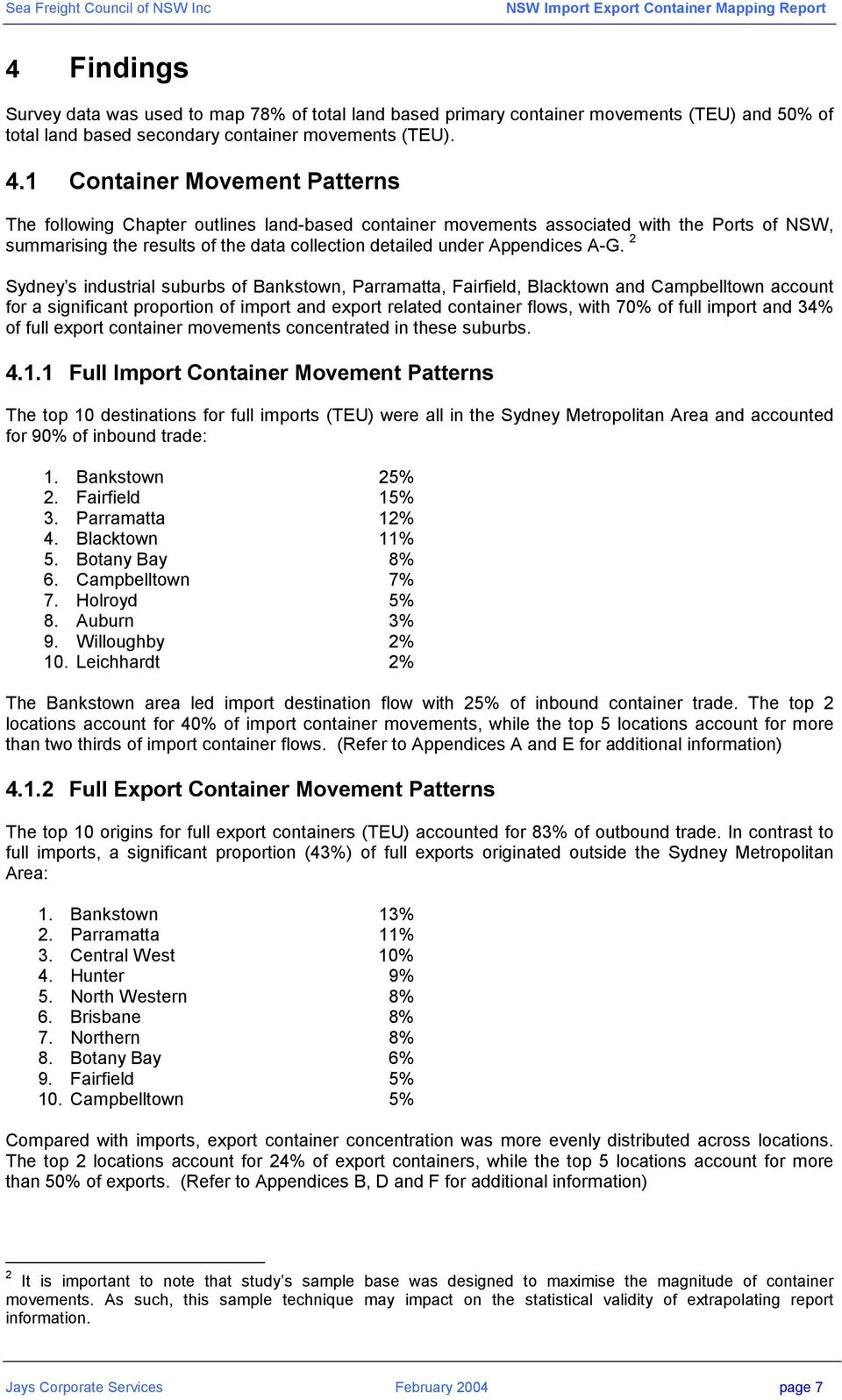 A-G. 2 Sydney s industrial suburbs of Bankstown, Parramatta, Fairfield, Blacktown and Campbelltown account for a significant proportion of import and export related container flows, with 70% of full
