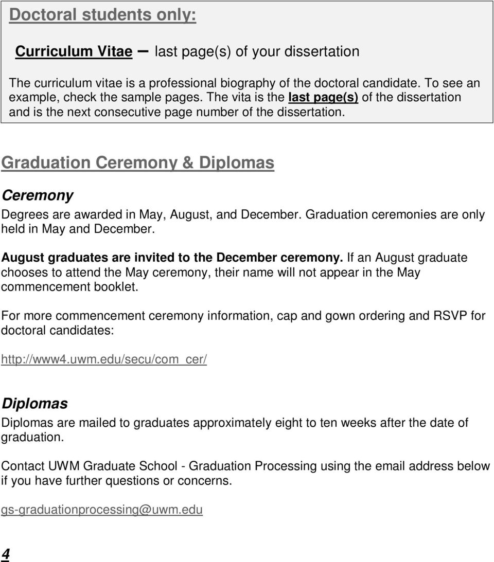 Graduation ceremonies are only held in May and December. August graduates are invited to the December ceremony.