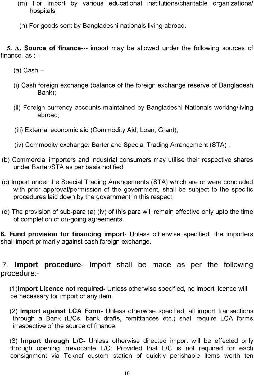 Foreign currency accounts maintained by Bangladeshi Nationals working/living abroad; (iii) External economic aid (Commodity Aid, Loan, Grant); (iv) Commodity exchange: Barter and Special Trading