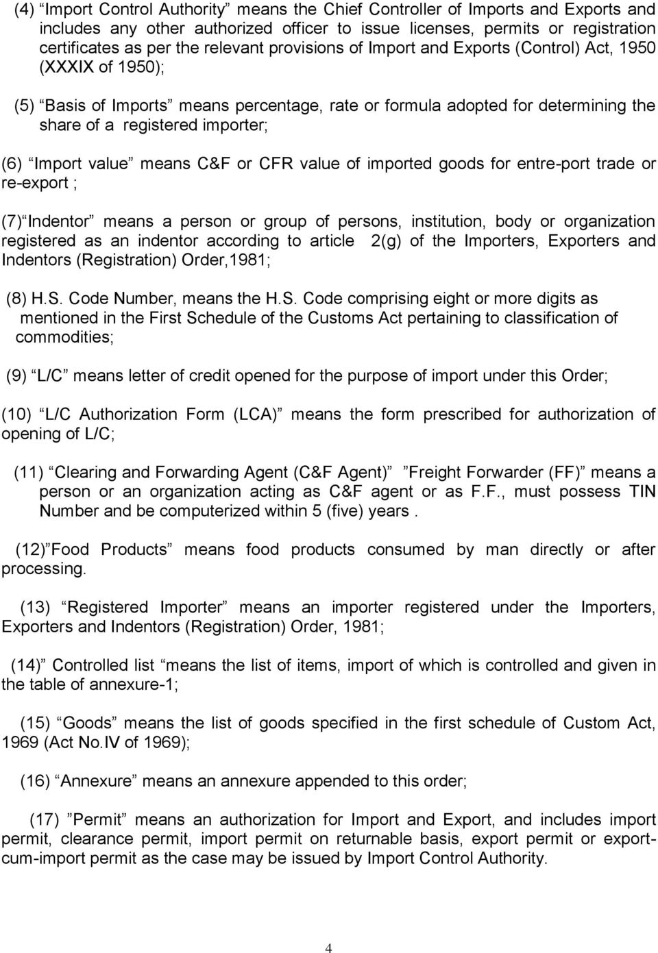 value means C&F or CFR value of imported goods for entre-port trade or re-export ; (7) Indentor means a person or group of persons, institution, body or organization registered as an indentor