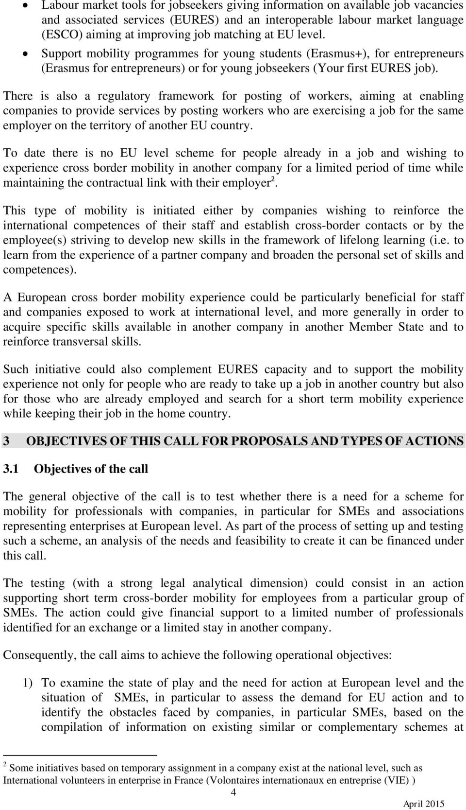 There is also a regulatory framework for posting of workers, aiming at enabling companies to provide services by posting workers who are exercising a job for the same employer on the territory of