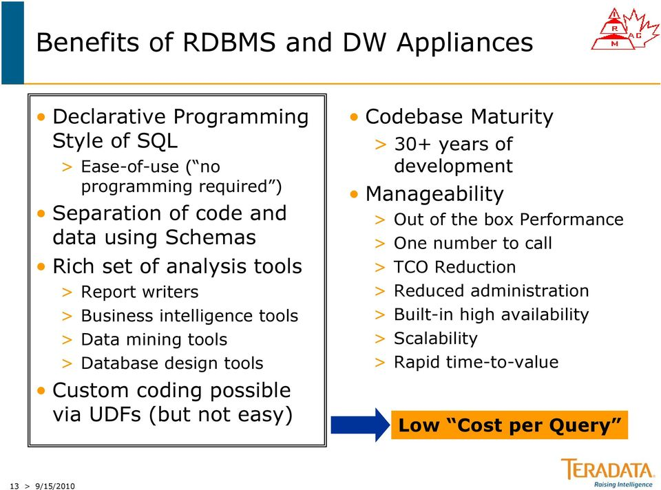 coding possible via UDFs (but not easy) Codebase Maturity > 30+ years of development Manageability > Out of the box Performance > One number
