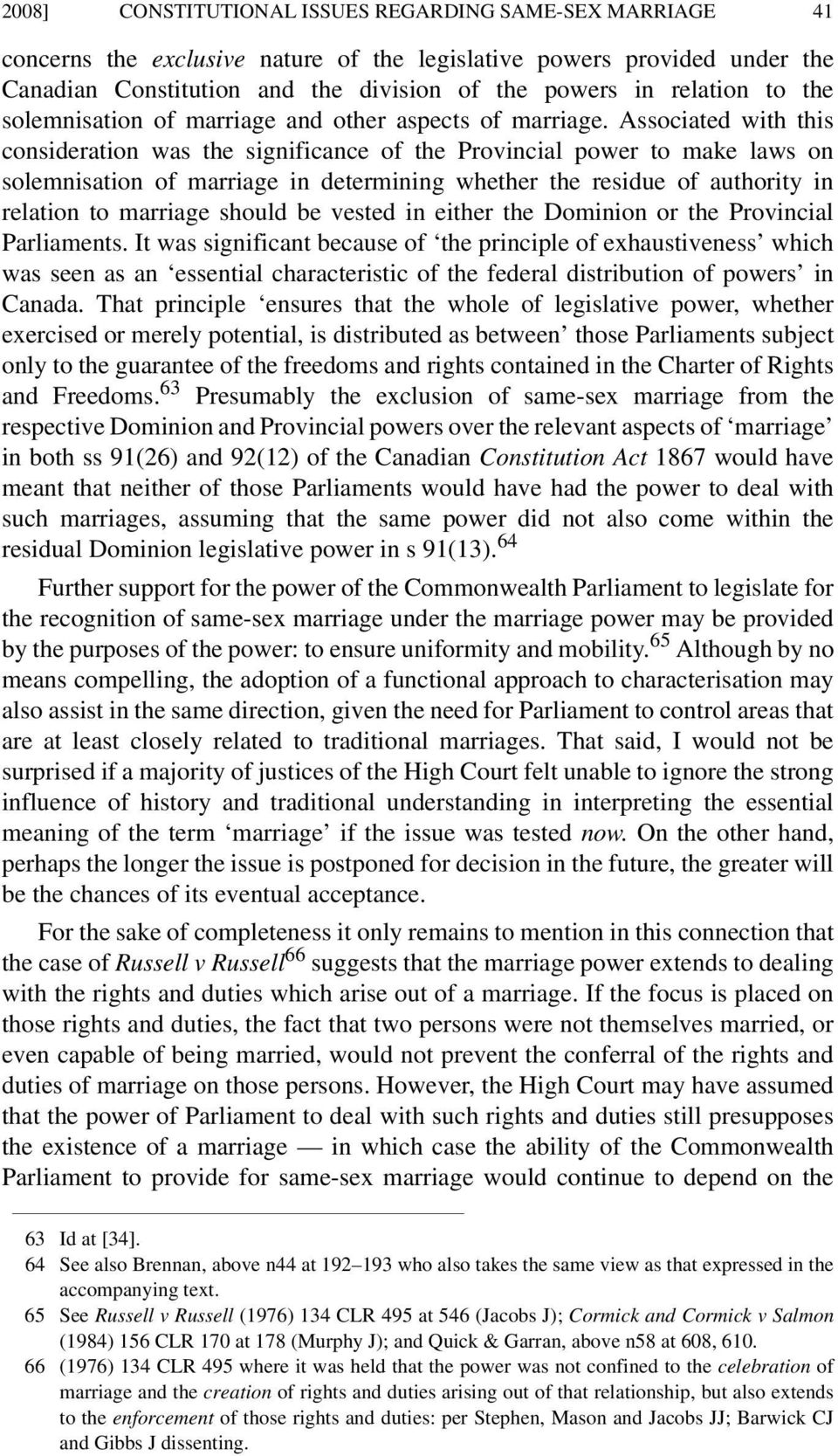 Associated with this consideration was the significance of the Provincial power to make laws on solemnisation of marriage in determining whether the residue of authority in relation to marriage