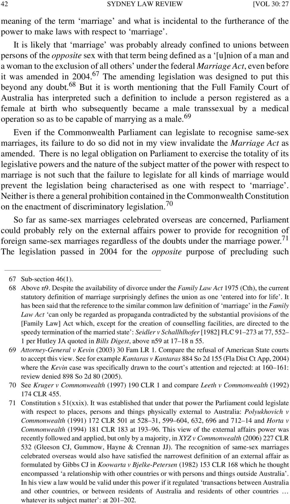 under the federal Marriage Act, even before it was amended in 2004. 67 The amending legislation was designed to put this beyond any doubt.
