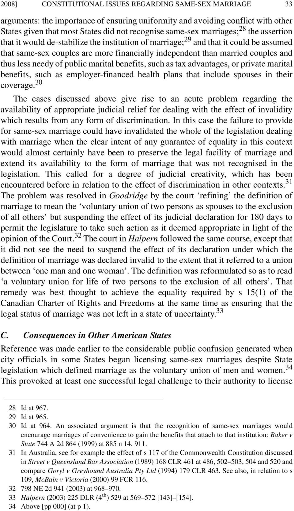 thus less needy of public marital benefits, such as tax advantages, or private marital benefits, such as employer-financed health plans that include spouses in their coverage.