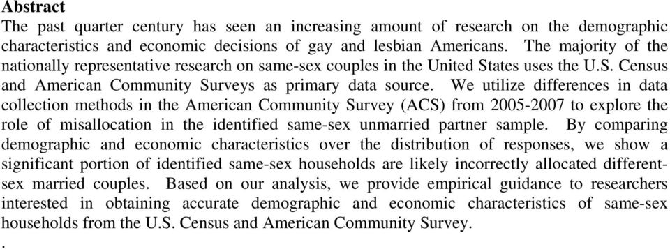 We utilize differences in data collection methods in the American Community Survey (ACS) from 2005-2007 to explore the role of misallocation in the identified same-sex unmarried partner sample.