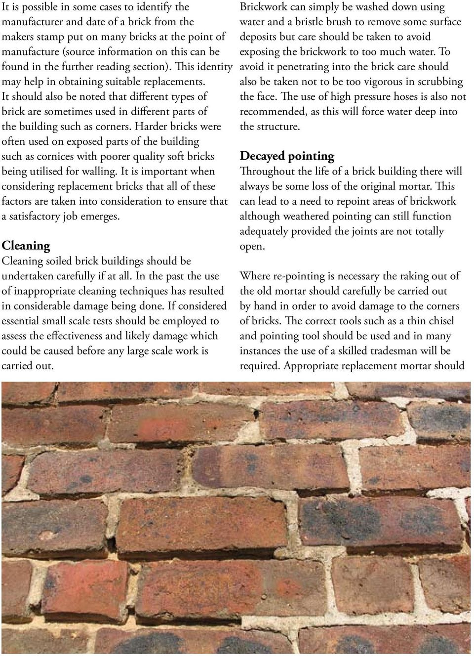 It should also be noted that different types of brick are sometimes used in different parts of the building such as corners.