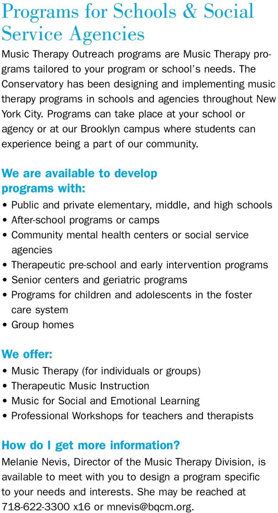 Programs can take place at your school or agency or at our Brooklyn campus where students can experience being a part of our community.