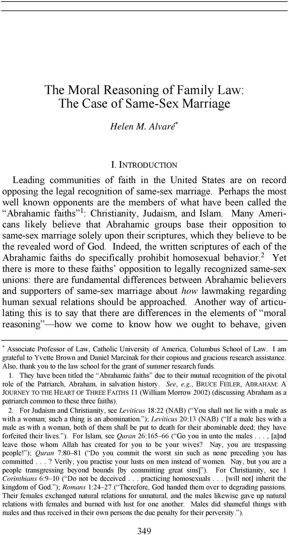 Perhaps the most well known opponents are the members of what have been called the Abrahamic faiths 1 : Christianity, Judaism, and Islam.