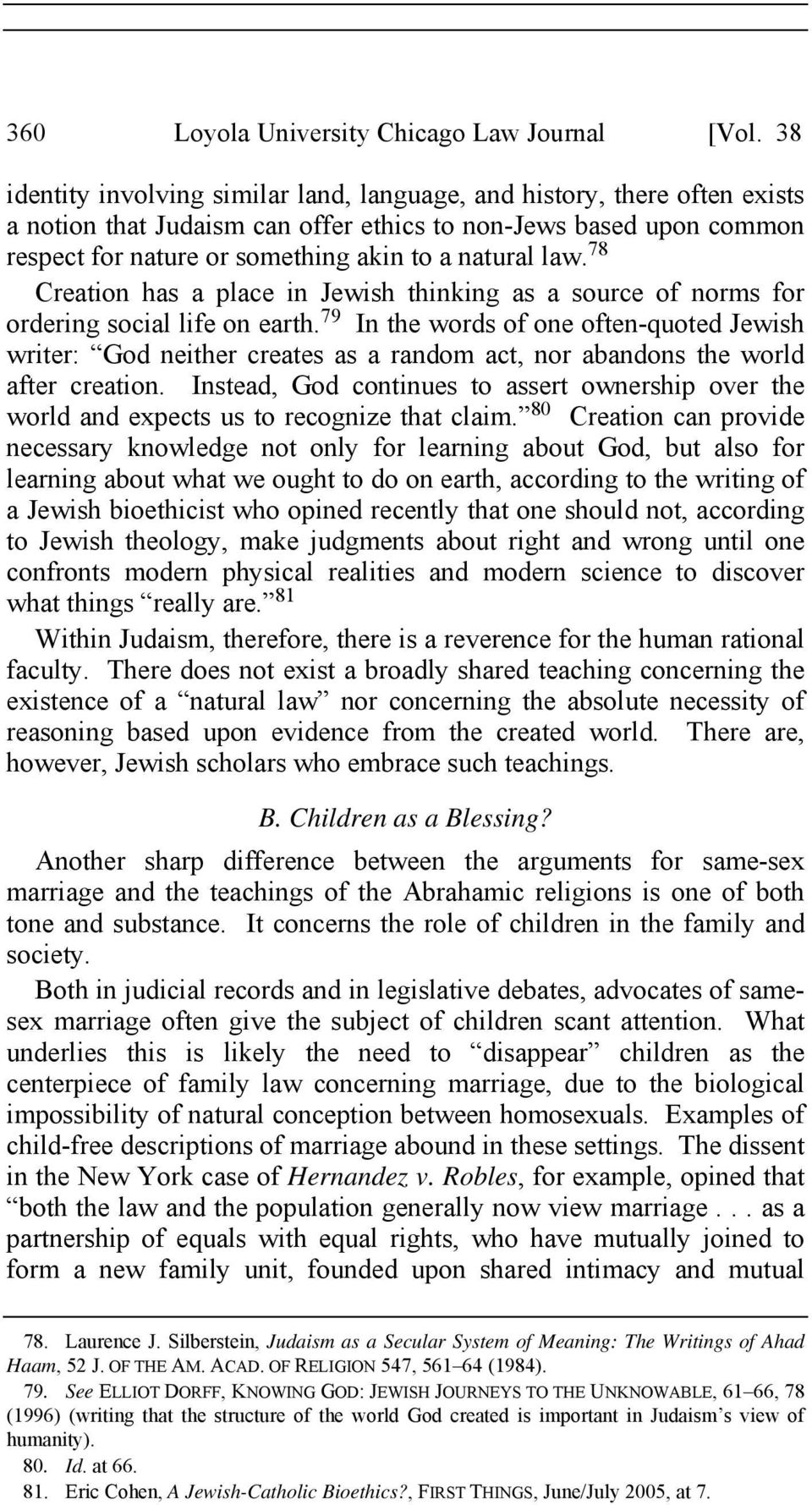 law. 78 Creation has a place in Jewish thinking as a source of norms for ordering social life on earth.