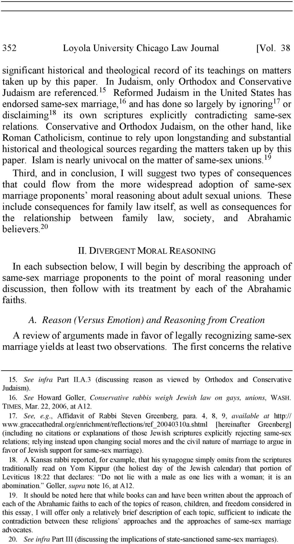 15 Reformed Judaism in the United States has endorsed same-sex marriage, 16 and has done so largely by ignoring 17 or disclaiming 18 its own scriptures explicitly contradicting same-sex relations.