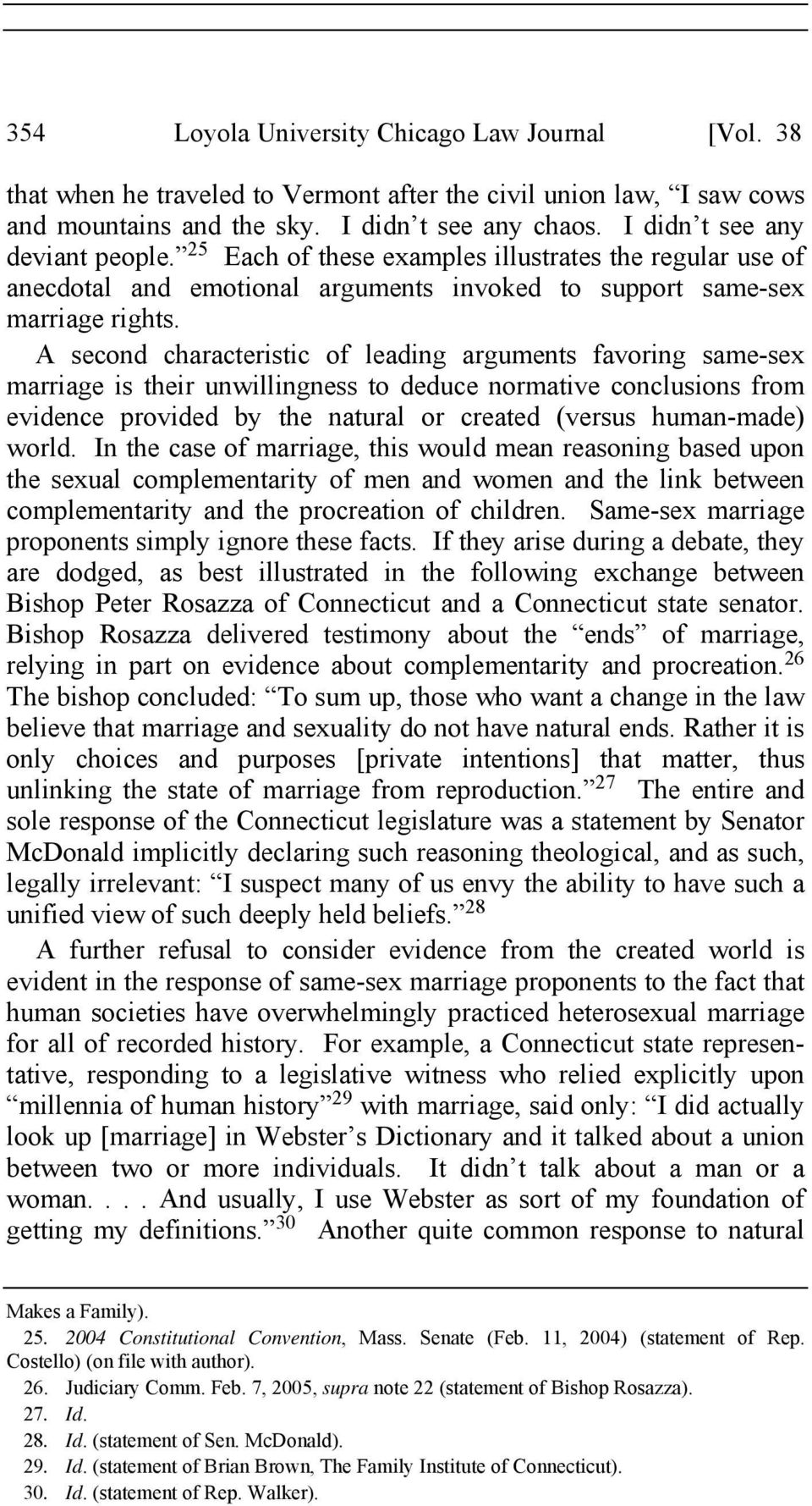 A second characteristic of leading arguments favoring same-sex marriage is their unwillingness to deduce normative conclusions from evidence provided by the natural or created (versus human-made)