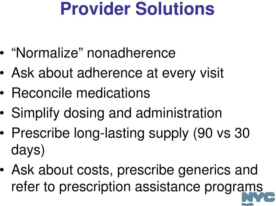 administration Prescribe long-lasting supply (90 vs 30 days) Ask