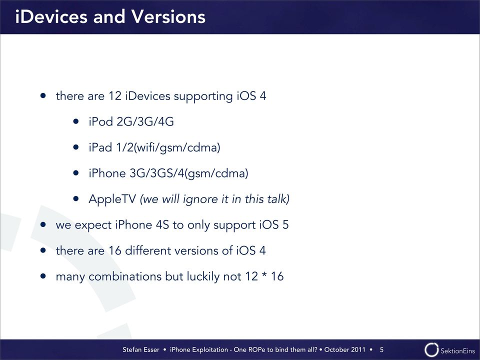 will ignore it in this talk) we expect iphone 4S to only support ios 5