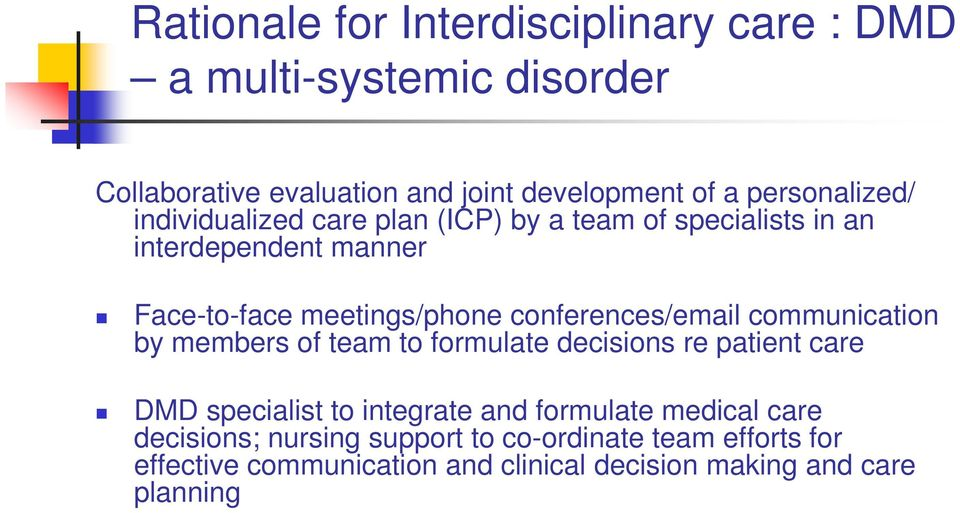 conferences/email communication by members of team to formulate decisions re patient care DMD specialist to integrate and