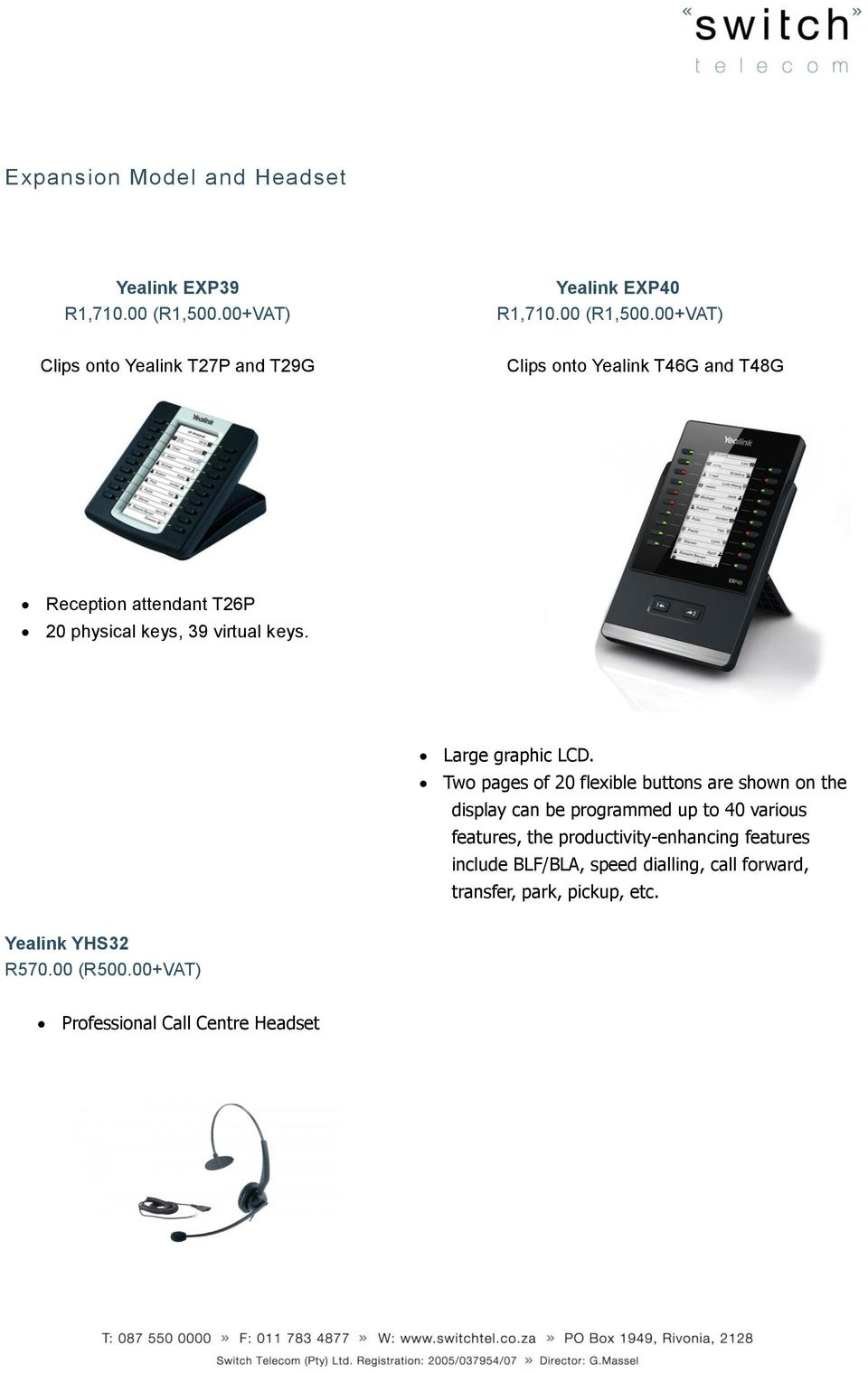 00+VAT) Clips onto Yealink T27P and T29G Clips onto Yealink T46G and T48G Reception attendant T26P 20 physical keys, 39 virtual keys.