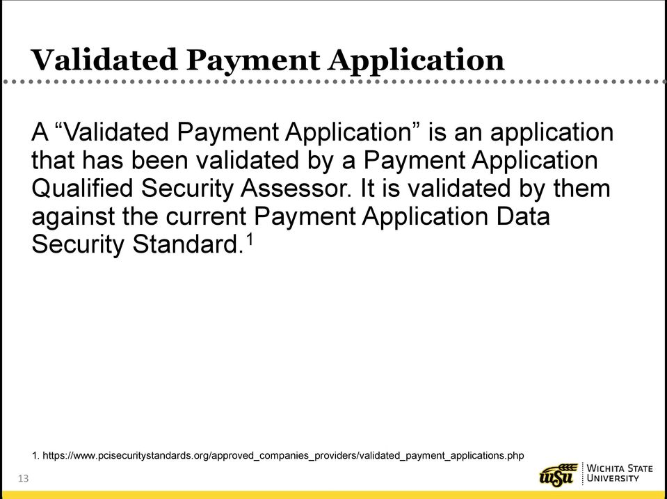 It is validated by them against the current Payment Application Data Security Standard.