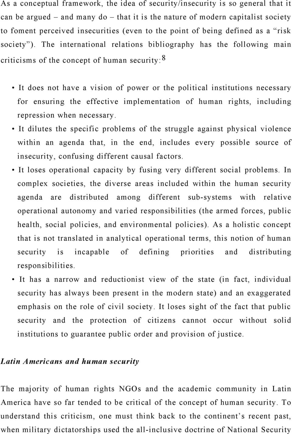 The international relations bibliography has the following main criticisms of the concept of human security: 8 It does not have a vision of power or the political institutions necessary for ensuring