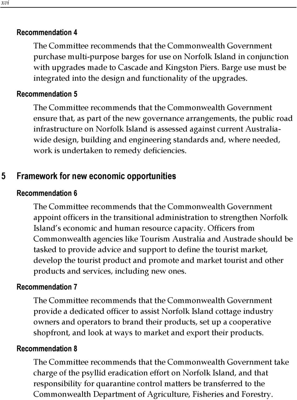 Recommendation 5 The Committee recommends that the Commonwealth Government ensure that, as part of the new governance arrangements, the public road infrastructure on Norfolk Island is assessed