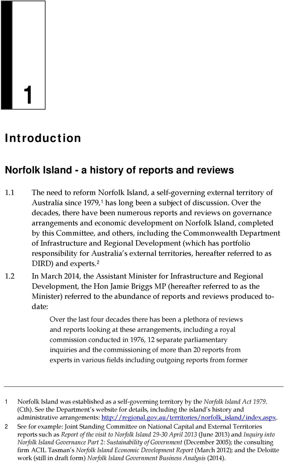 Over the decades, there have been numerous reports and reviews on governance arrangements and economic development on Norfolk Island, completed by this Committee, and others, including the